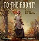 To the Front!: Clara Barton Braves the Battle of Antietam Cover Image