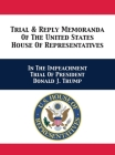 Trial & Reply Memoranda Of The United States House Of Representatives: In The Impeachment Trial Of President Donald J. Trump Cover Image