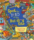Spot the Bird on the Building Site: Packed with things to spot and facts to discover! Cover Image
