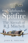 From Nighthawk to Spitfire: The Aircraft of R.J. Mitchell Cover Image