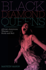 Black Diamond Queens: African American Women and Rock and Roll (Refiguring American Music) Cover Image