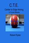 C.T.E. Center To Edge Aiming: In Pocket Billiards Cover Image