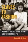 Slaves to Fashion: Poverty and Abuse in the New Sweatshops Cover Image