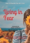 Living in Fear: The effects of domestic violence in the family, women, children, teens and men Cover Image