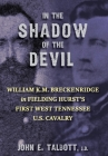 In The Shadow of the Devil: William K.M. Breckenridge in Fielding Hurst's First West Tennessee U.S. Cavalry Cover Image