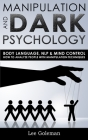Manipulation and Dark Psychology: Body Language, NLP and Mind Control. How to Analyze People with Manipulation Techniques, Hypnosis, Influencing Peopl Cover Image