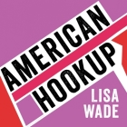 American Hookup: The New Culture of Sex on Campus Cover Image