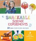 Snackable Science Experiments: 60 Edible Tests to Try and Taste Cover Image