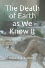 The Death of Earth as We Know It Cover Image