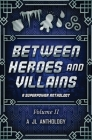 Between Heroes and Villains: A Superpower Anthology Cover Image