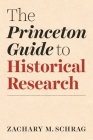 The Princeton Guide to Historical Research (Skills for Scholars) Cover Image
