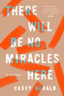 There Will Be No Miracles Here: A Memoir Cover Image