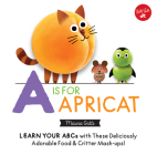 Little Concepts: A is for Apricat: Learn Your ABCs with These Deliciously Adorable Food & Critter Mash-Ups! Cover Image