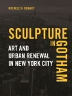 Sculpture in Gotham: Art and Urban Renewal in New York City Cover Image
