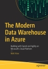 The Modern Data Warehouse in Azure: Building with Speed and Agility on Microsoft's Cloud Platform Cover Image
