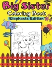 Big Sister Coloring Book Elephants Edition: Colouring Pages For Toddlers 2-6 Ages Cute Gift Idea From New Baby I Am Going To Be A Big Sister For 2 3 4 Cover Image