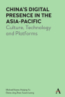 China's Digital Presence in the Asia-Pacific: Culture, Technology and Platforms Cover Image