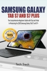 Samsung Galaxy Tab S7 and S7 Plus: The Comprehensive Beginners Guide with Tips and Tricks to Mastering the 2020 Samsung Galaxy Tab S7 & S7+ Cover Image
