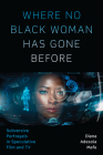 Where No Black Woman Has Gone Before: Subversive Portrayals in Speculative Film and TV Cover Image
