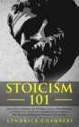 Stoicism 101: Learn How To Implement The Psychology Secrets of Stoic Philosophy In Modern Daily Life & Build Unbreakable Mental Toug Cover Image