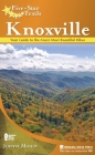 Five-Star Trails: Knoxville: Your Guide to the Area's Most Beautiful Hikes Cover Image