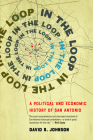 In the Loop: A Political and Economic History of San Antonio Cover Image