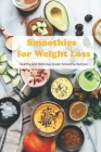 Smoothies for Weight Loss: Healthy and Delicious Green Smoothie Recipes: The Healthy Smoothie Bible Cover Image