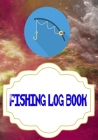 Fishing Log Book: Fly Fishing Log Cover Matte Size 7x10 Inches - Stories - Complete # Log 110 Pages Very Fast Prints. Cover Image