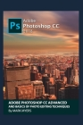Adobe Photoshop CC Advanced and Basics of Photo Editing Techniques Cover Image
