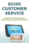 Echo Customer Service: Smartly Use The Amazon Echo Show 5 And Echo Show 8: Echo Experts Cover Image