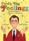 Fred's Big Feelings: The Life and Legacy of Mister Rogers Cover Image