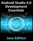 Android Studio 4.0 Development Essentials - Java Edition: Developing Android Apps Using Android Studio 4.0, Java and Android Jetpack Cover Image