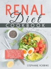 Renal Diet Cookbook: Manage Kidney Diseases and Avoid Dialysis with Fresh Flavorful Meals. Regain Control of Your Eating Lifestyle with 100 Cover Image