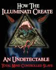 How The Illuminati Create An Undetectable Total Mind Controlled Slave Cover Image