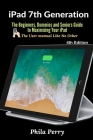 iPad 7th Generation: The Beginners, Dummies and Seniors Guide to Maximizing Your iPad Cover Image