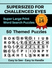 SUPERSIZED FOR CHALLENGED EYES, Book 14: Super Large Print Word Search Puzzles Cover Image
