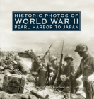 Historic Photos of World War II: Pearl Harbor to Japan: Pearl Harbor to Japan Cover Image