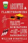 Absinthe & Flamethrowers: Projects and Ruminations on the Art of Living Dangerously Cover Image
