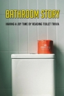 Bathroom Story: Having A Joy Time By Reading Toilet Trivia: Trivia Book Adults Cover Image