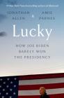 Lucky: How Joe Biden Barely Won the Presidency Cover Image