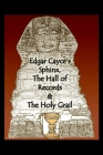 Edgar Cayce's Sphinx, the Hall of Records & the Holy Grail Cover Image