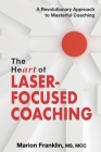 The HeART of Laser-Focused Coaching: A Revolutionary Approach to Masterful Coaching Cover Image