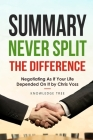 Summary: Never Split The Difference - Negotiating As If Your Life Depended On It by Chris Voss Cover Image
