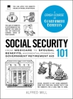 Social Security 101: From Medicare to Spousal Benefits, an Essential Primer on Government Retirement Aid (Adams 101) Cover Image