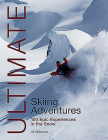 Ultimate Skiing Adventures: 100 Epic Experiences in the Snow (Ultimate Adventures #6) Cover Image