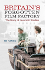 Britain's Forgotten Film Factory: The Story of Isleworth Studios Cover Image