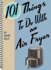 101 Things to Do with an Air Fryer Cover Image