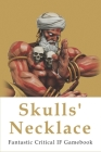 Skulls' Necklace: Fantastic Critical IF Gamebook: Creation Story Of The Maya Cover Image