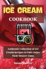 Ice Cream Cookbook: Authentic Collection of Ice Cream Recipes to Fully Enjoy Their Dessert Time. Cover Image