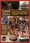 Yummy Ideas for Chocolate Cream Recipes: Learn How to Prepare Delicious Desserts with Chocolate Cream, Ideal for Summer Parties, Weddings and Birthday Cover Image